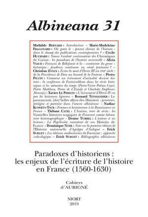 Albinéana. n° 31, Paradoxes d'historiens : les enjeux de l'écriture de l'histoire en France (1560-1630)