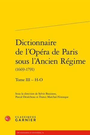Dictionnaire de l'Opéra de Paris sous l'Ancien Régime : 1669-1791. Volume 3, H-O