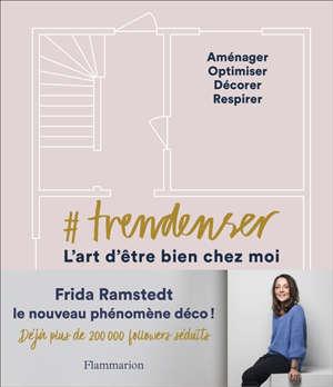 #Trendenser, l'art d'être bien chez moi : aménager, optimiser, décorer, respirer