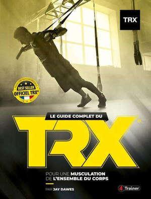 Le guide complet du TRX : pour une musculation de l'ensemble du corps