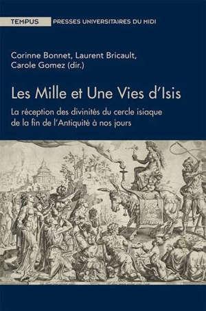 Les mille et une vies d'Isis : la réception des divinités du cercle isiaque de la fin de l'Antiquité à nos jours
