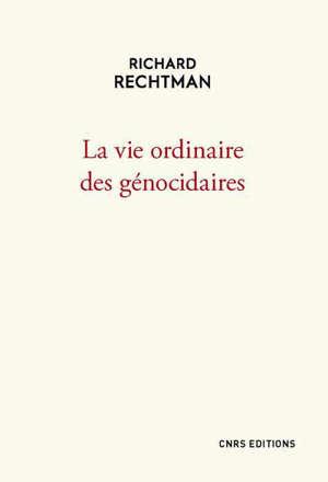 La vie ordinaire des génocidaires