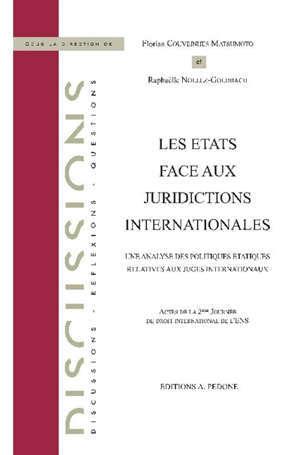 Les Etats face aux juridictions internationales : une analyse des politiques étatiques relatives aux juges internationaux : actes de la 2e Journée de droit international de l'ENS