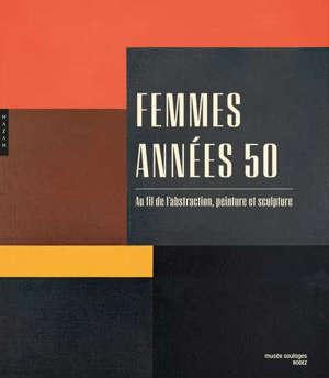 Femmes, années 50 : au fil de l'abstraction, peinture et sculpture