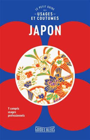 Japon : le petit guide des usages et coutumes : y compris usages professionnels