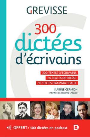 300 dictées d'écrivains : 200 textes d'écrivains, 50 textes de presse, 50 textes grammaticaux