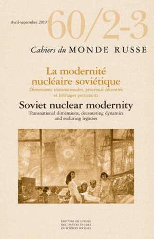 Cahiers du monde russe. n° 60-2-3, Technopolitiques nucléaires en Union soviétique et au-delà