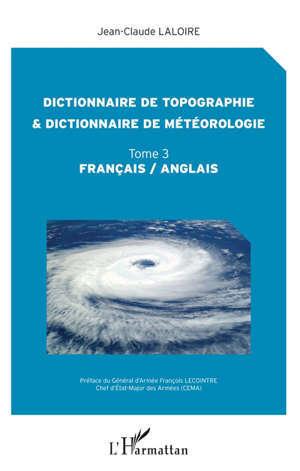 Dictionnaire de topographie & dictionnaire de météorologie : français-anglais. Volume 3