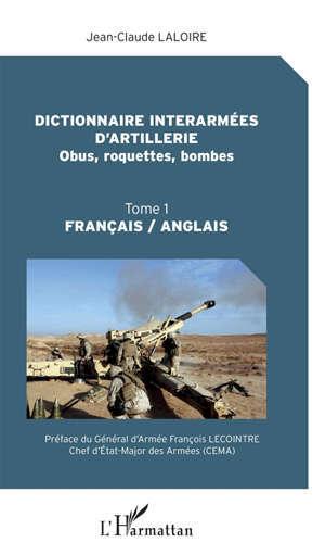 Dictionnaire interarmées d'artillerie : français-anglais. Volume 1, Obus, roquettes, bombes