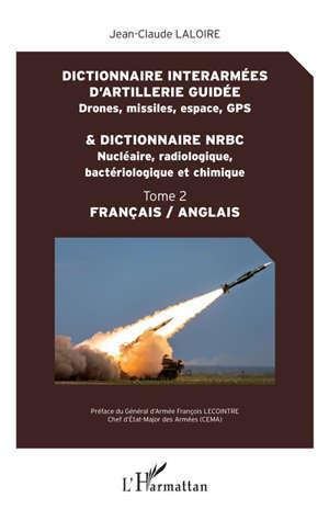 Dictionnaire interarmées d'artillerie guidée : drones, missiles, espace, GPS : français-anglais. Volume 2, Dictionnaire NRBC : nucléaire, radiologique, bactériologique et chimique
