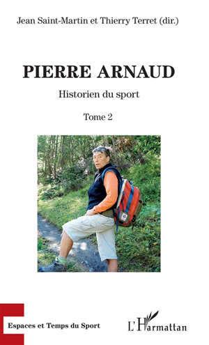 Pierre Arnaud. Volume 2, Historien du sport