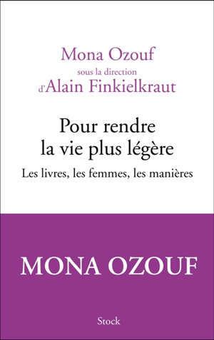 Pour rendre la vie plus légère : les livres, les femmes, les manières