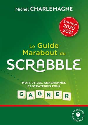 Le guide Marabout du Scrabble : mots utiles, anagrammes et stratégies pour gagner