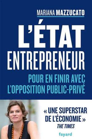 L'Etat entrepreneur : pour en finir avec l'opposition public-privé