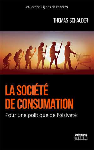 La société de consumation : pour une politique de l'oisiveté