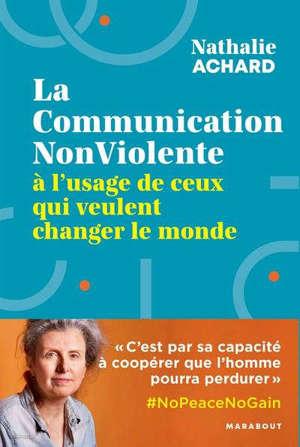 La communication non violente : à l'usage de ceux qui veulent changer le monde