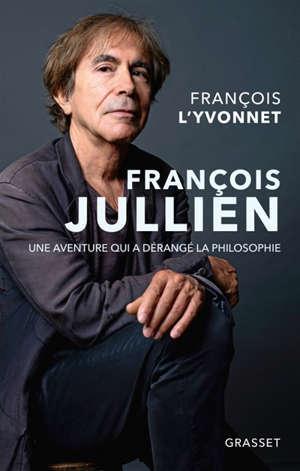 François Jullien : une aventure qui a dérangé la philosophie