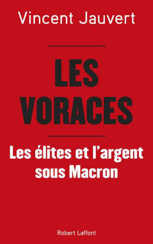 Les voraces : les élites et l'argent sous Macron