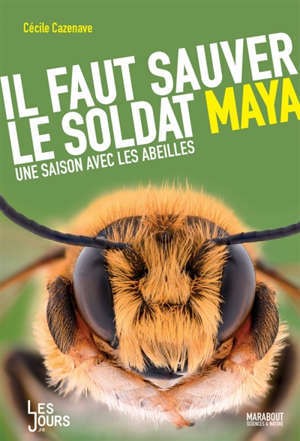 Il faut sauver le soldat Maya : une saison avec les abeilles