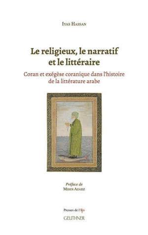 Le religieux, le narratif et le littéraire : Coran et exégèse coranique dans l'histoire de la littérature arabe