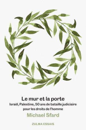 Le mur et la porte : Israël, Palestine, 50 ans de bataille judiciaire pour les droits de l'homme