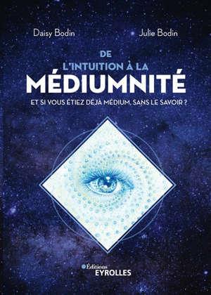 De l'intuition à la médiumnité, il n'y a qu'un pas ! : et si vous étiez déjà médium, sans le savoir ?