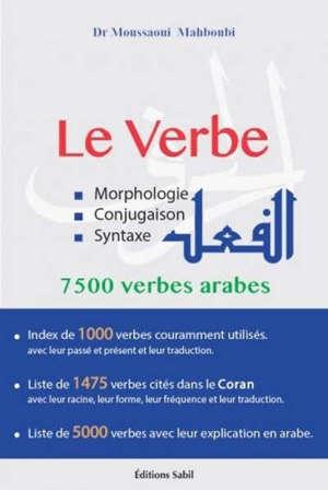 Le verbe : morphologie, conjugaison, syntaxe : 7.500 verbes arabes