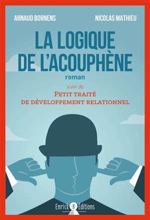 La logique de l'acouphène; Suivi de Petit traité de développement relationnel