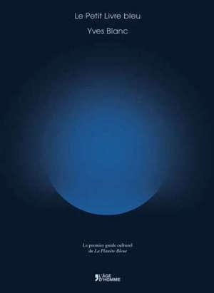 Le petit livre bleu : le premier guide culturel de La planète bleue