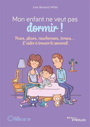Mon enfant ne veut pas dormir ! : peurs, pleurs, cauchemars, écrans... : l'aider à trouver le sommeil