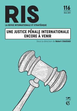 Revue internationale et stratégique. n° 116, Une justice pénale internationale encore à venir