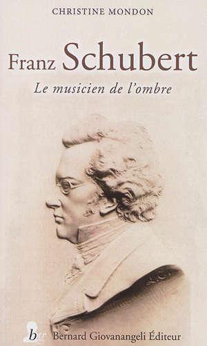 Franz Schubert : le musicien de l'ombre