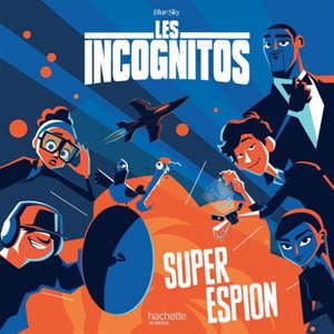 Les Incognitos : super espion