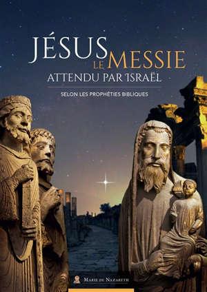 Jésus est bien le Messie attendu par Israël selon les prophéties bibliques
