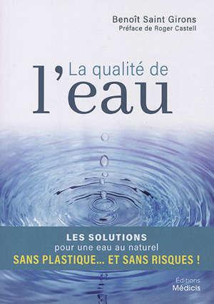 La qualité de l'eau : préjugés, scandales et solutions pour une eau au naturel