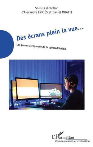 Des écrans plein la vue... : les jeunes à l'épreuve de la cyberaddiction