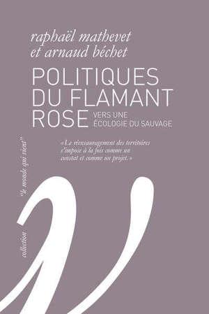 Politiques du flamant rose : vers une écologie du sauvage