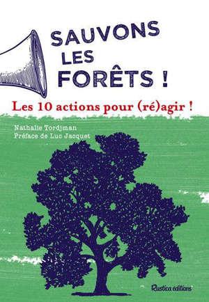 Sauvons la forêt ! : les 10 actions pour (ré)agir !