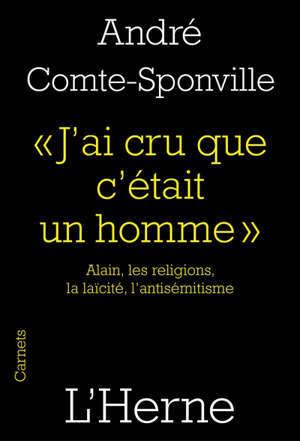 J'ai cru que c'était un homme : Alain, les religions, la laïcité, l'antisémitisme