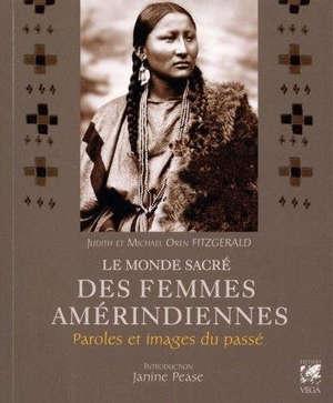 Le monde sacré des femmes amérindiennes : paroles et images du passé