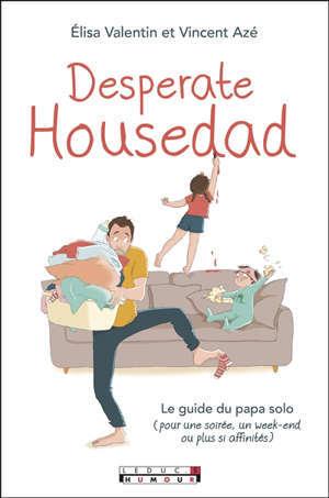 Desperate housedad : trucs et astuces du quotidien pour les papas solo