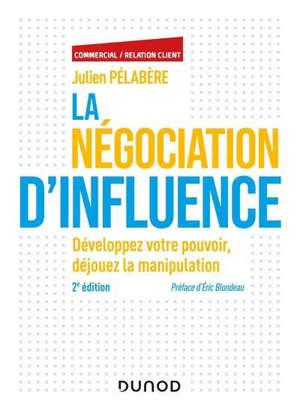 La négociation d'influence : développez votre pouvoir, déjouez la manipulation