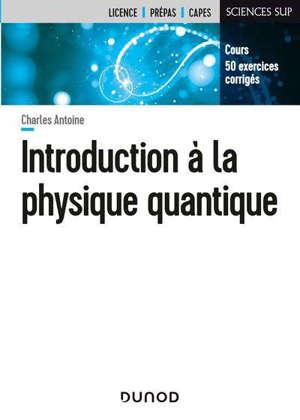 Introduction à la physique quantique : cours, 50 exercices corrigés