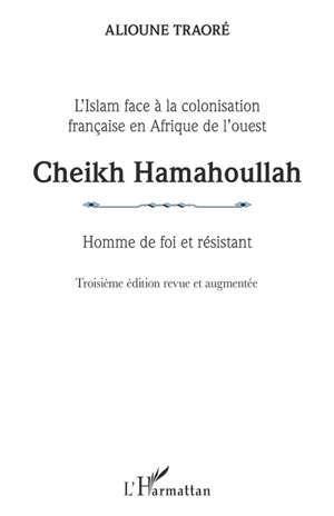 CHEIKH HAMAHOULLAH HOMME DE FOI ET RESISTANT - L'ISLAM FACE A LA COLONISATION FRANCAISE EN AFRIQUE D