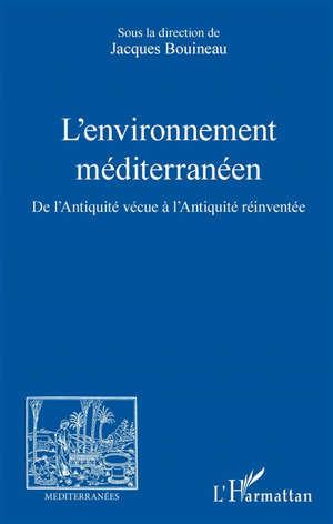 L'environnement méditerranéen : de l'Antiquité vécue à l'Antiquité réinventée