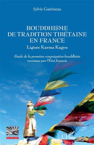 BOUDDHISME DE TRADITION TIBETAINE EN FRANCE - LIGNEE KARMA KAGUY - ETUDE DE LA PREMIERE CONGREGATION