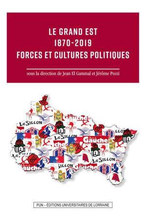Le Grand Est 1870-2019 : forces et cultures politiques