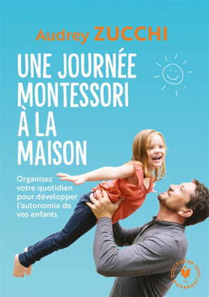 Une journée Montessori à la maison : organisez votre quotidien pour développer l'autonomie de vos enfants