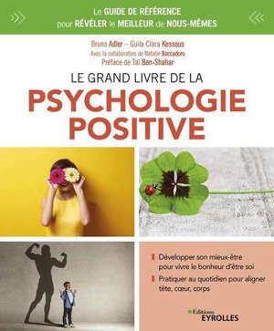 Le grand livre de la psychologie positive : le guide de référence pour révéler le meilleur de nous-mêmes
