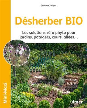 Désherber bio : les solutions zéro phyto pour jardins, potagers, cours, allées...